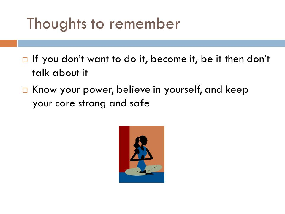 Thoughts to remember If you don't want to do it, become it, be it then don't talk about it.