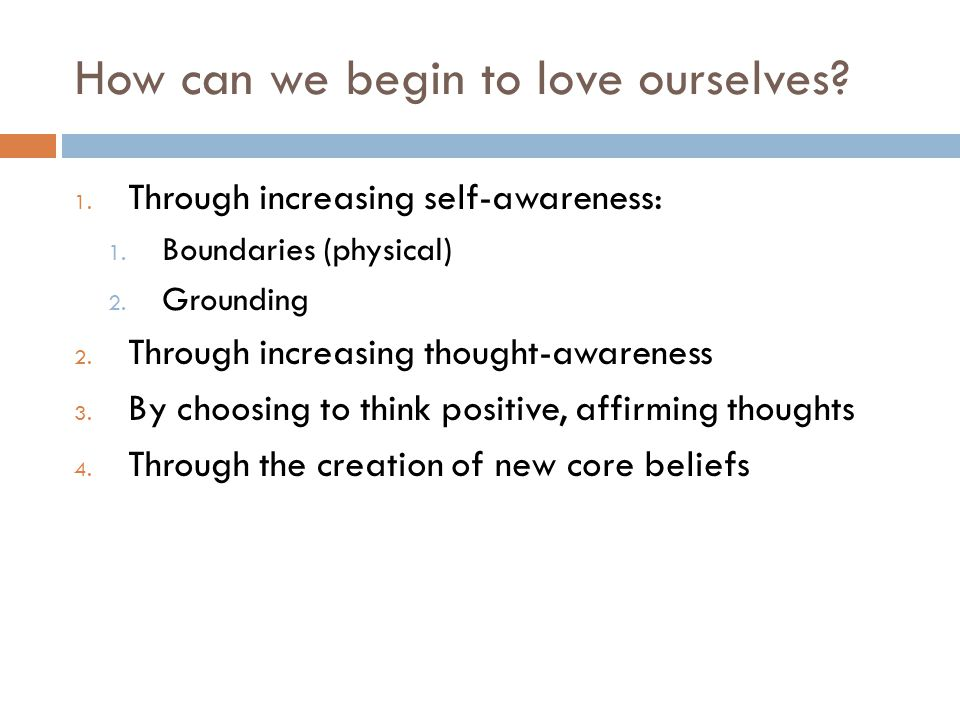 How can we begin to love ourselves