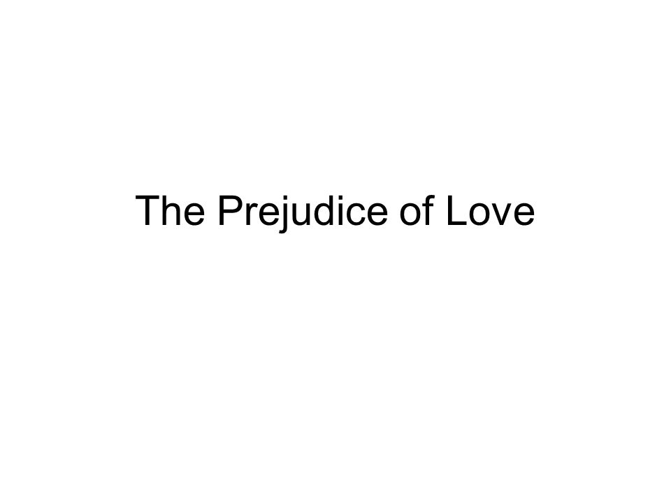 The Prejudice of Love