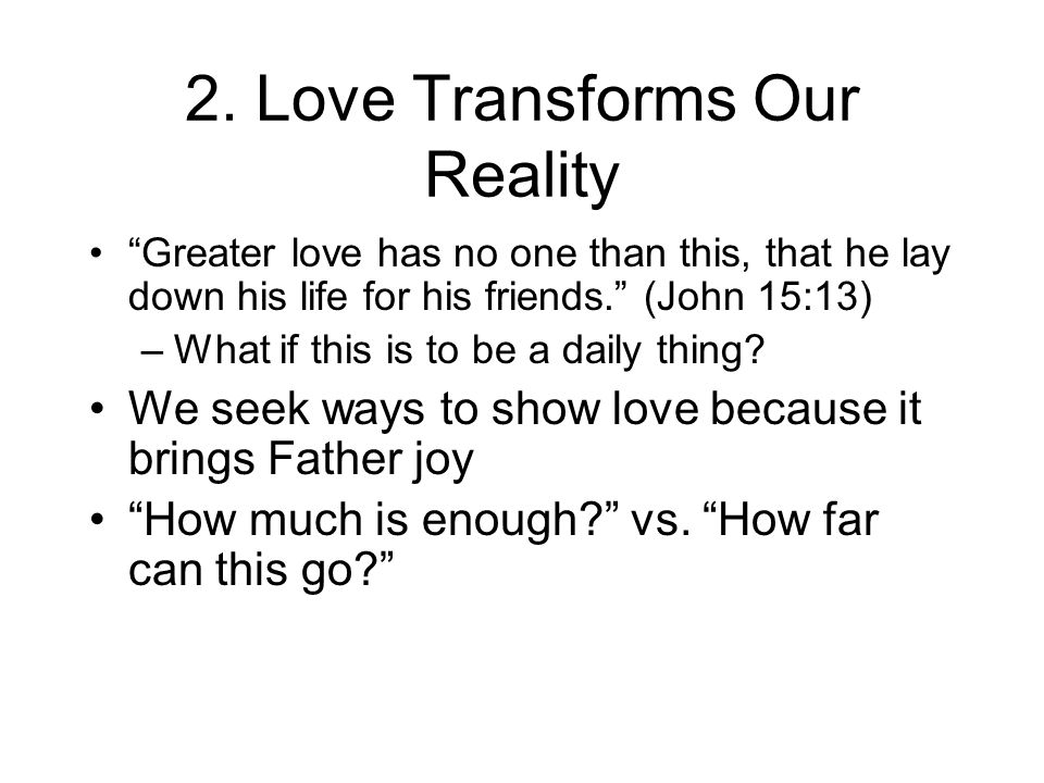 2. Love Transforms Our Reality
