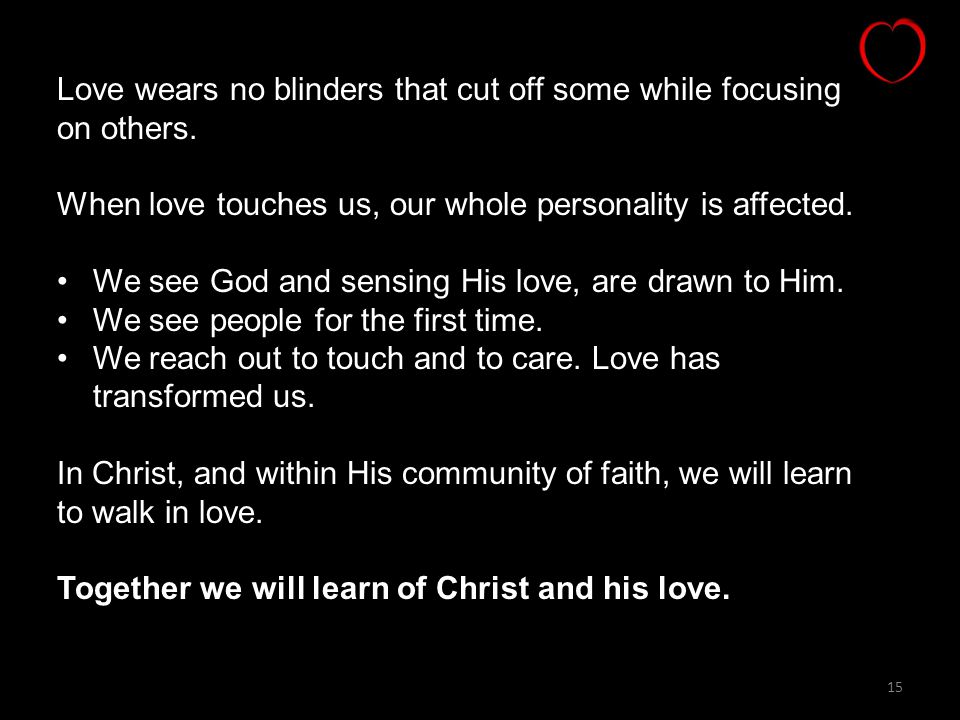 Love wears no blinders that cut off some while focusing on others.