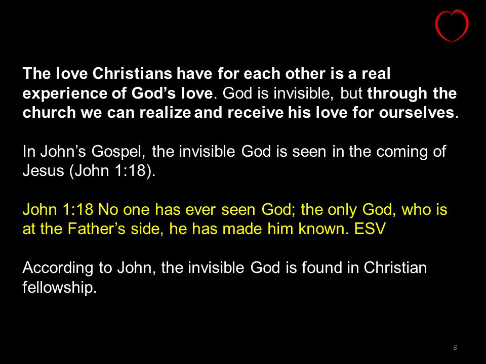 The love Christians have for each other is a real experience of God's love. God is invisible, but through the church we can realize and receive his love for ourselves.