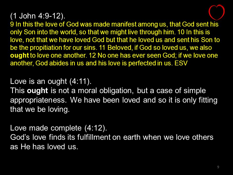 (1 John 4:9-12). Love is an ought (4:11).
