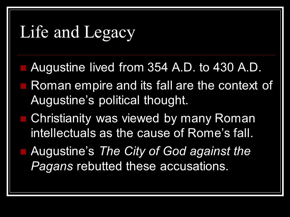 Life and Legacy Augustine lived from 354 A.D. to 430 A.D.