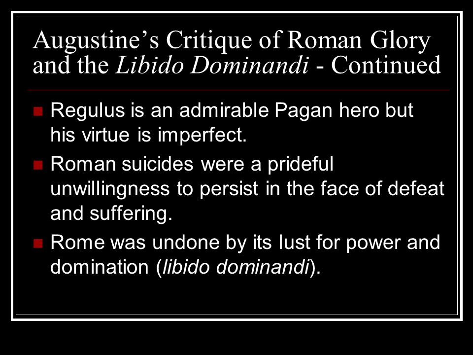 Augustine's Critique of Roman Glory and the Libido Dominandi - Continued