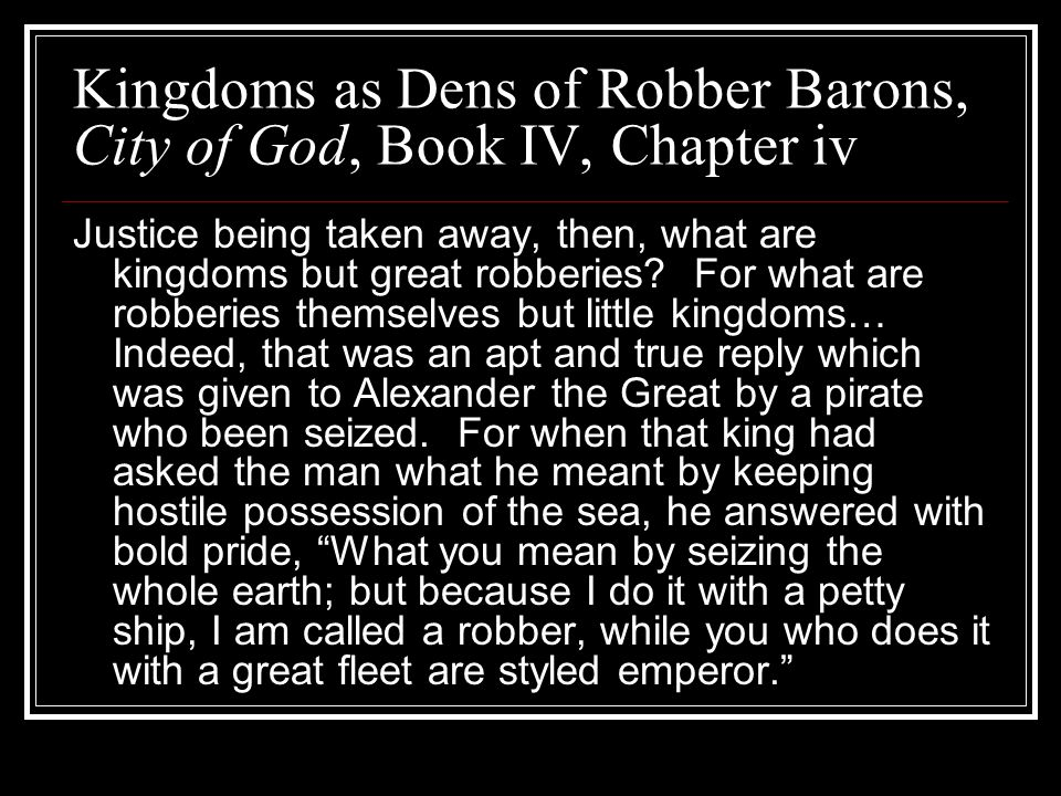Kingdoms as Dens of Robber Barons, City of God, Book IV, Chapter iv
