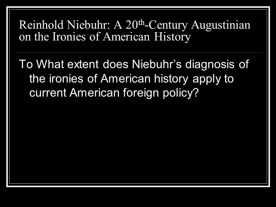 Reinhold Niebuhr: A 20th-Century Augustinian on the Ironies of American History