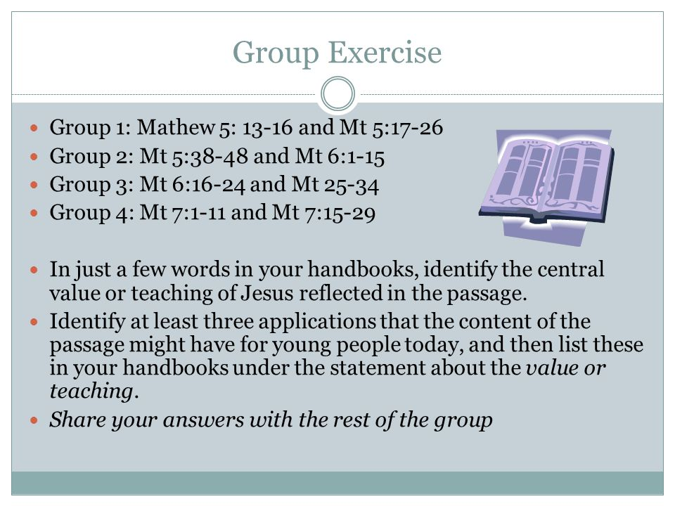 Group Exercise Group 1: Mathew 5: 13-16 and Mt 5:17-26