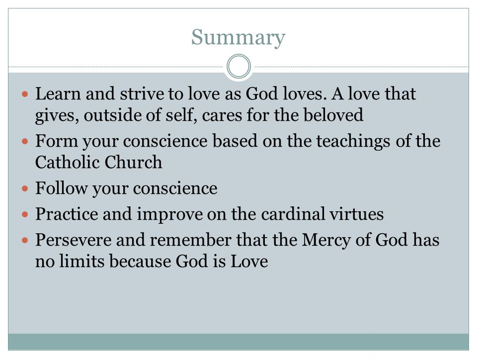 Summary Learn and strive to love as God loves. A love that gives, outside of self, cares for the beloved.