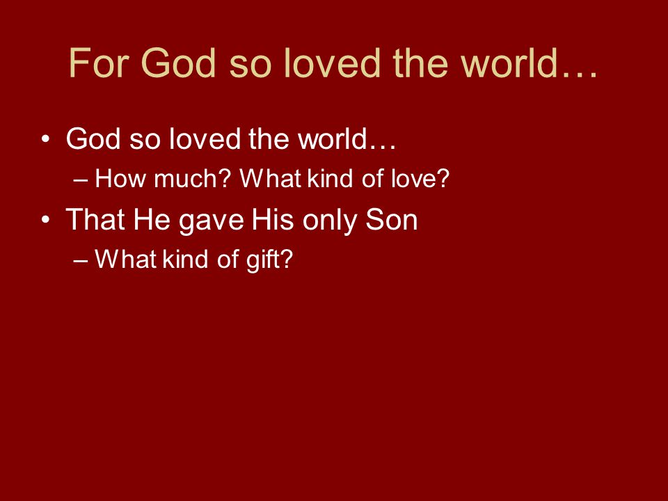 For God so loved the world…