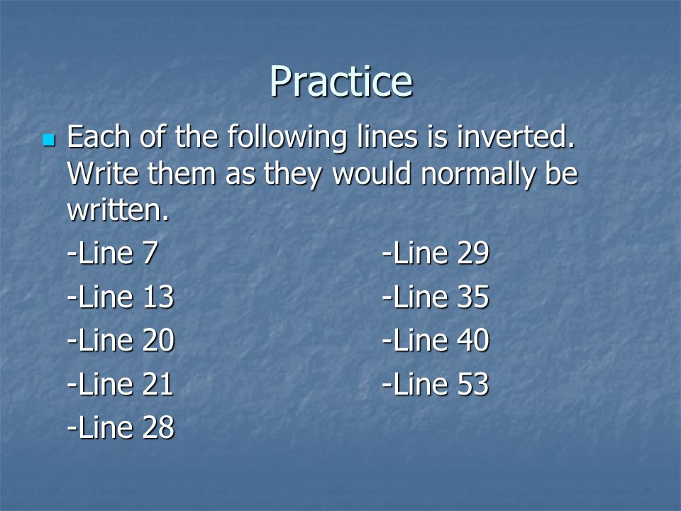 Practice Each of the following lines is inverted. Write them as they would normally be written. -Line 7 -Line 29.