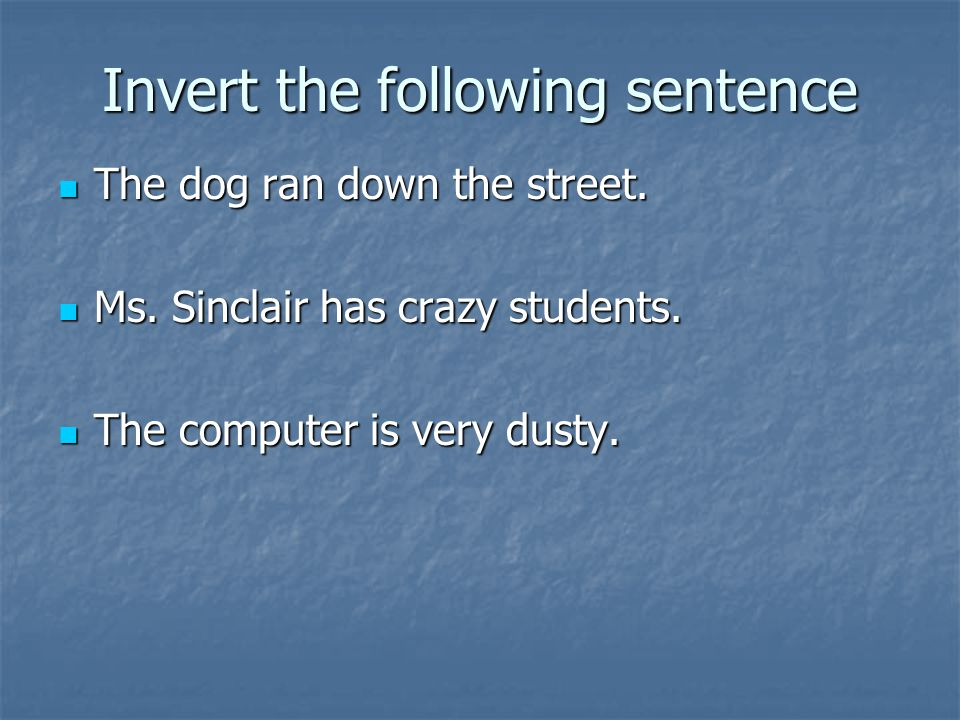 Invert the following sentence