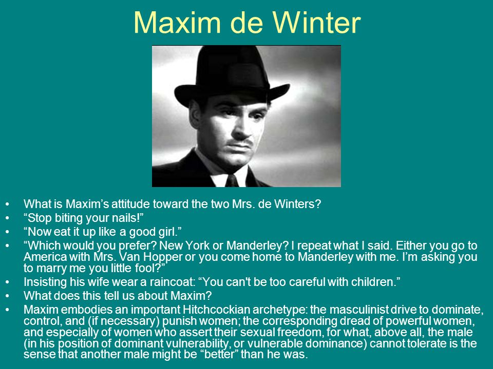 Maxim de Winter What is Maxim's attitude toward the two Mrs. de Winters Stop biting your nails!
