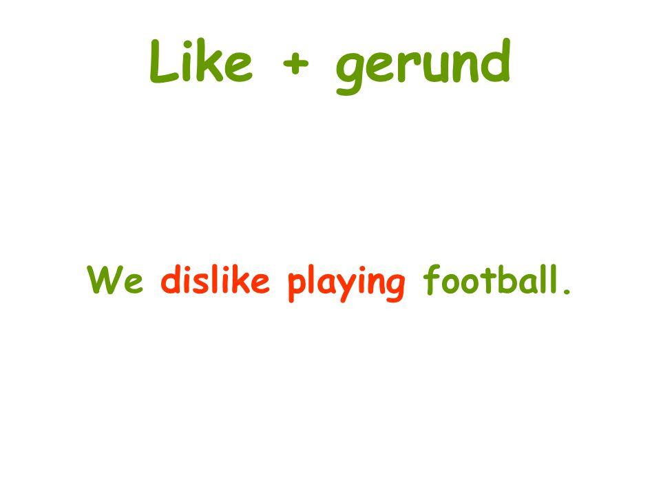 We dislike playing football.