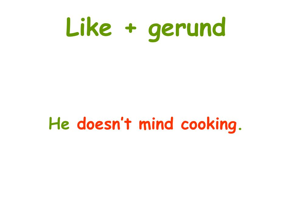 He doesn't mind cooking.