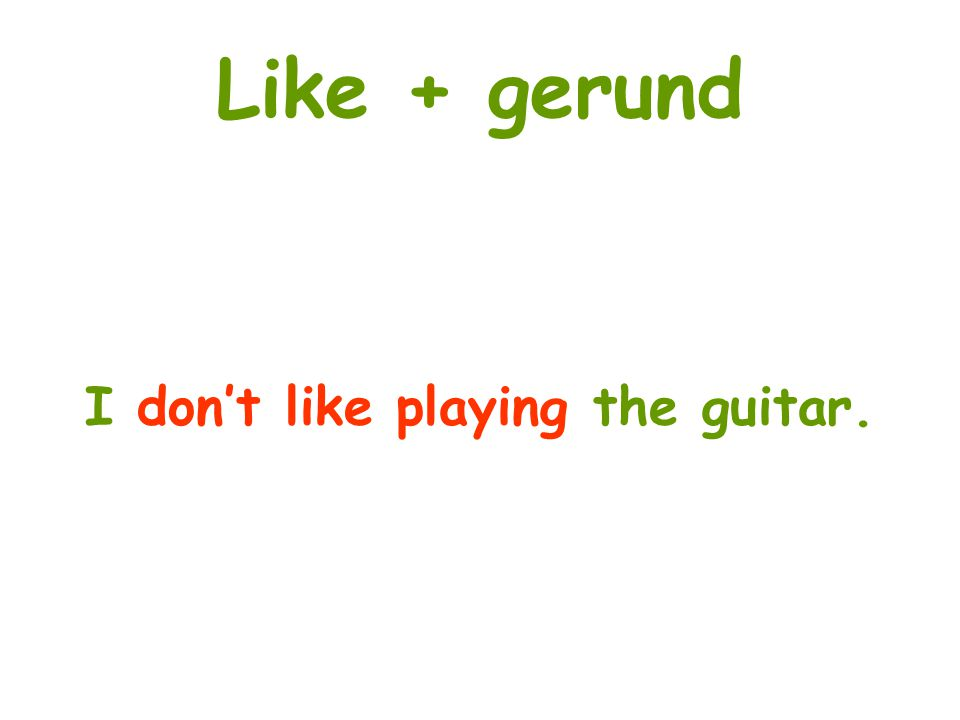 I don't like playing the guitar.