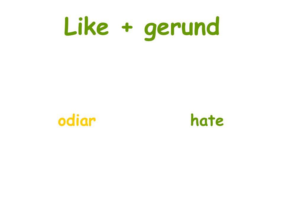 Like + gerund odiar hate