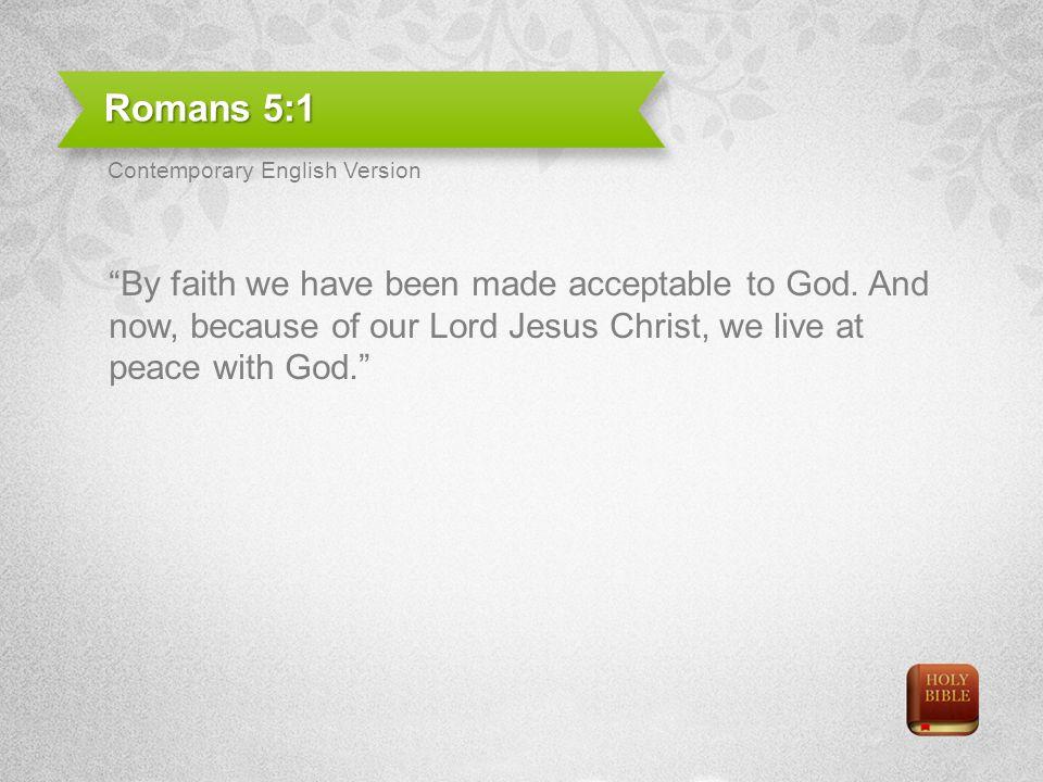 Romans 5:1 Contemporary English Version.