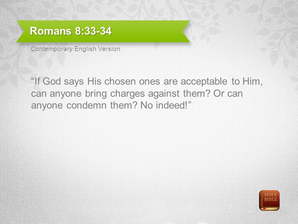 Romans 8:33-34 Contemporary English Version.