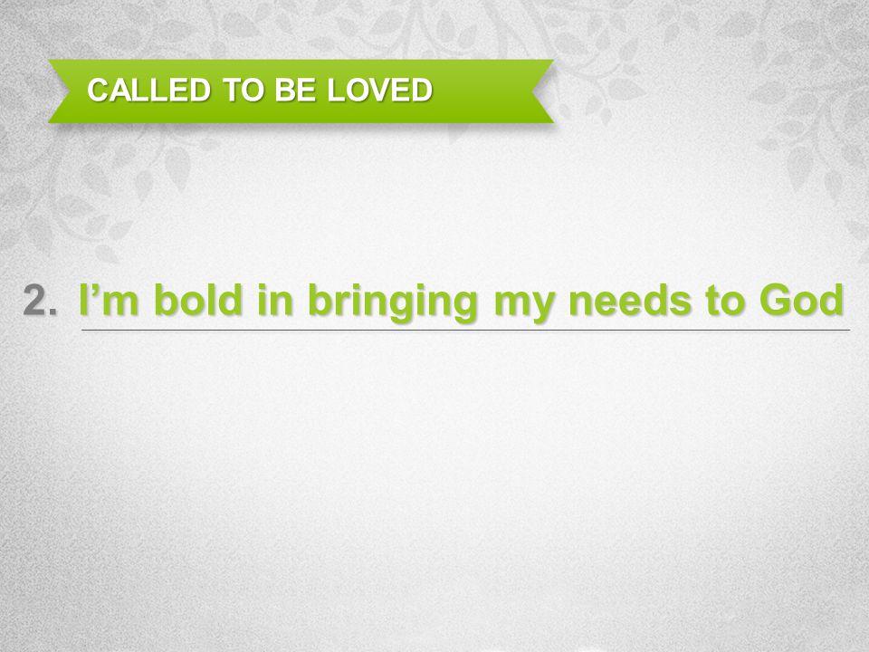 I'm bold in bringing my needs to God
