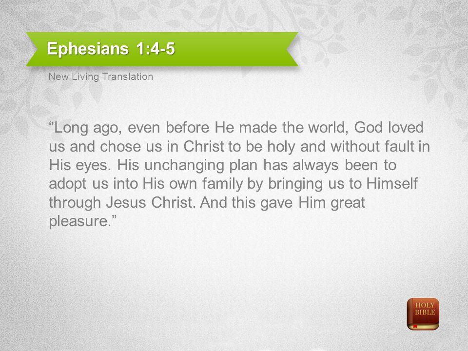 Ephesians 1:4-5 New Living Translation.