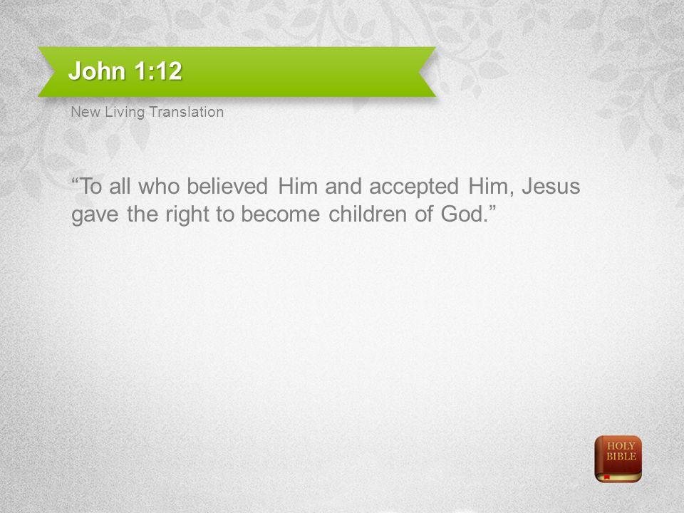 John 1:12 New Living Translation.