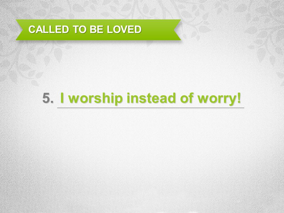 I worship instead of worry!