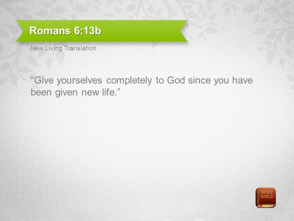 Romans 6:13b New Living Translation.