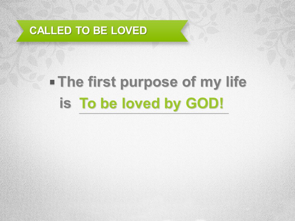 The first purpose of my life is To be loved by GOD!