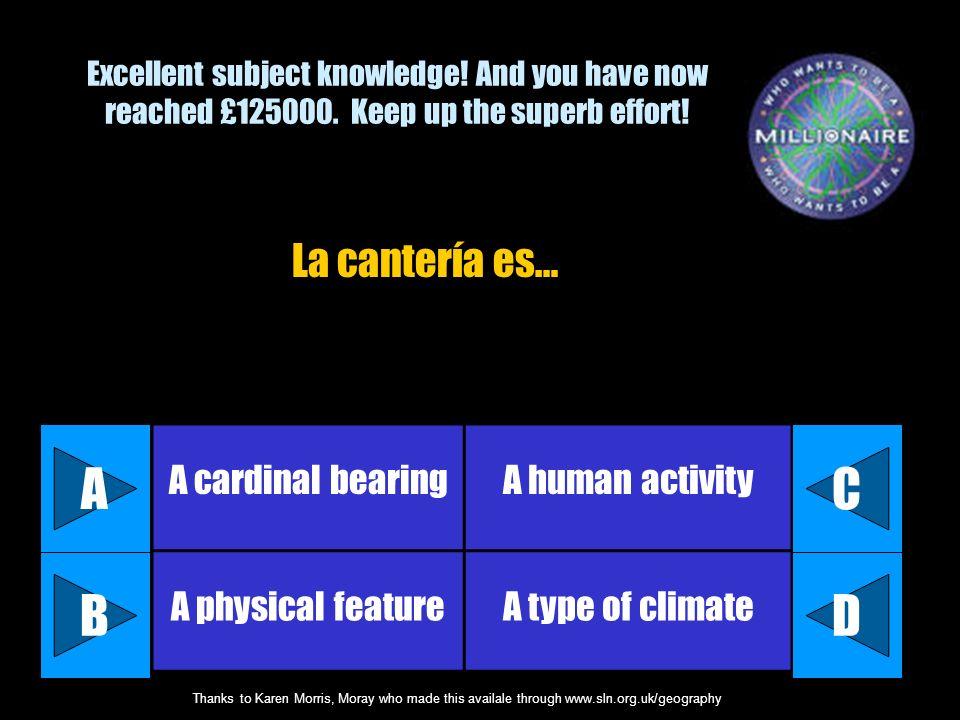 A C B D La cantería es… A cardinal bearing A human activity