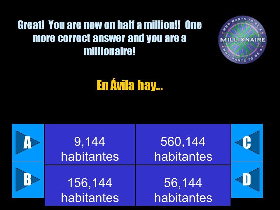 A C B D En Ávila hay… 9,144 habitantes 560,144 habitantes