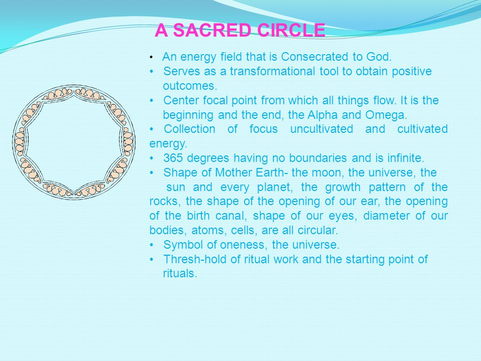 A SACRED CIRCLE Serves as a transformational tool to obtain positive