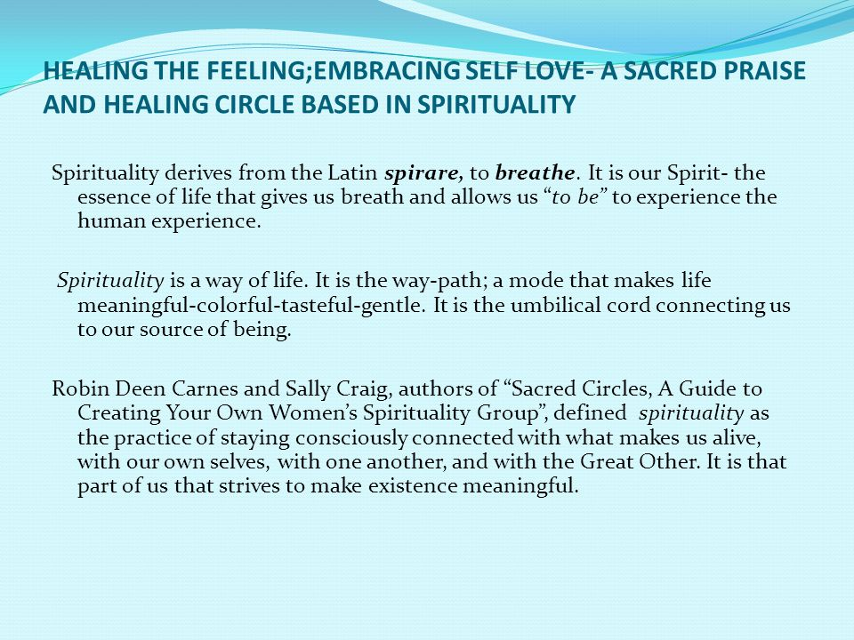 HEALING THE FEELING;EMBRACING SELF LOVE- A SACRED PRAISE AND HEALING CIRCLE BASED IN SPIRITUALITY
