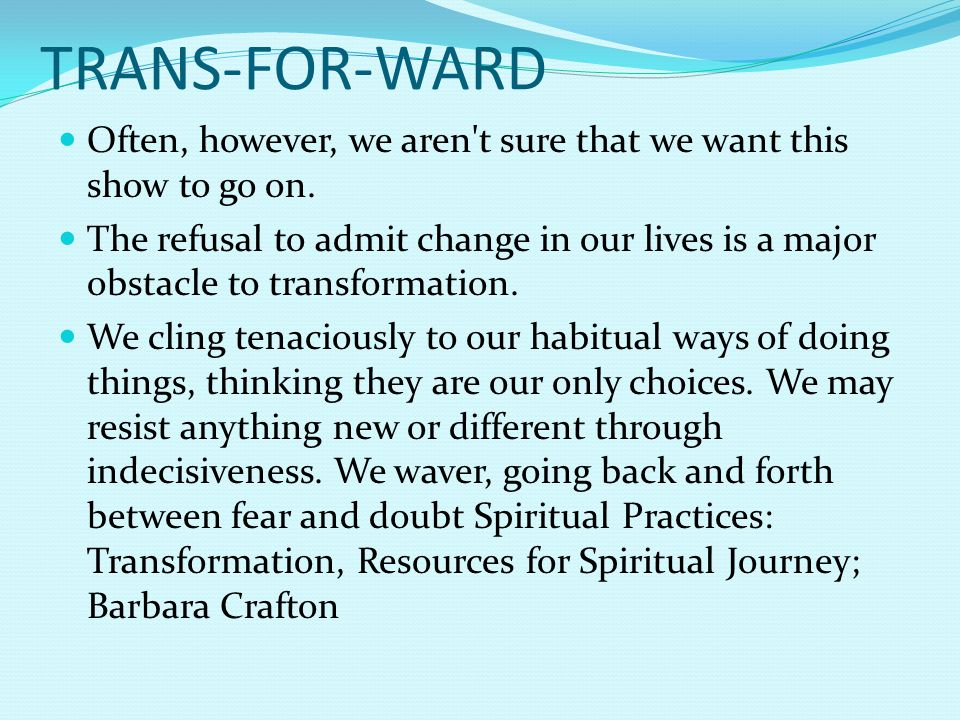 TRANS-FOR-WARD Often, however, we aren t sure that we want this show to go on.
