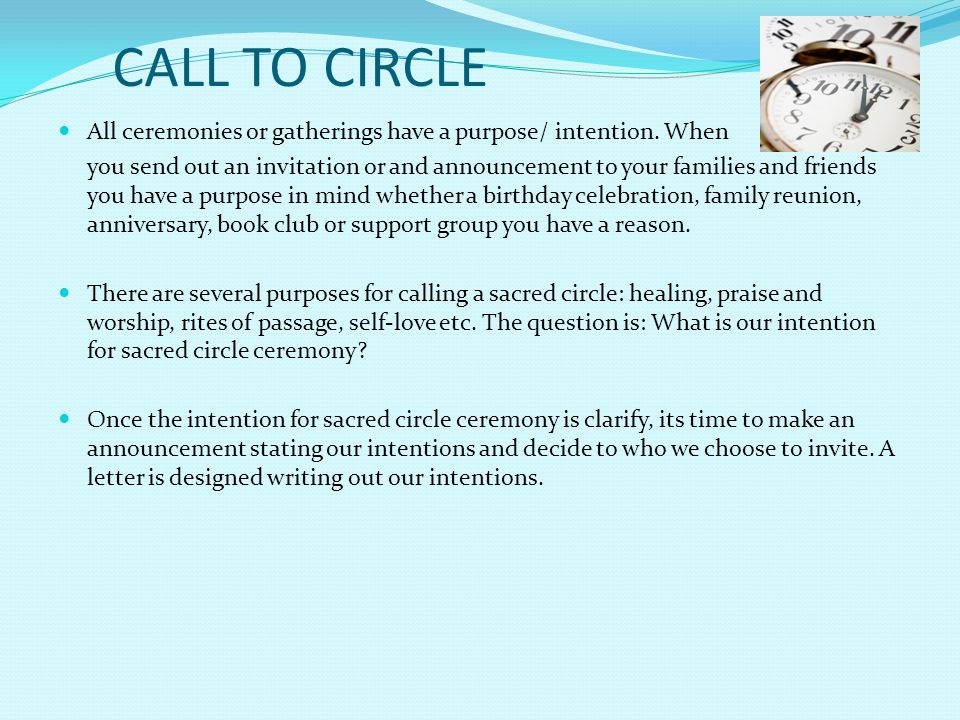 CALL TO CIRCLE All ceremonies or gatherings have a purpose/ intention. When.