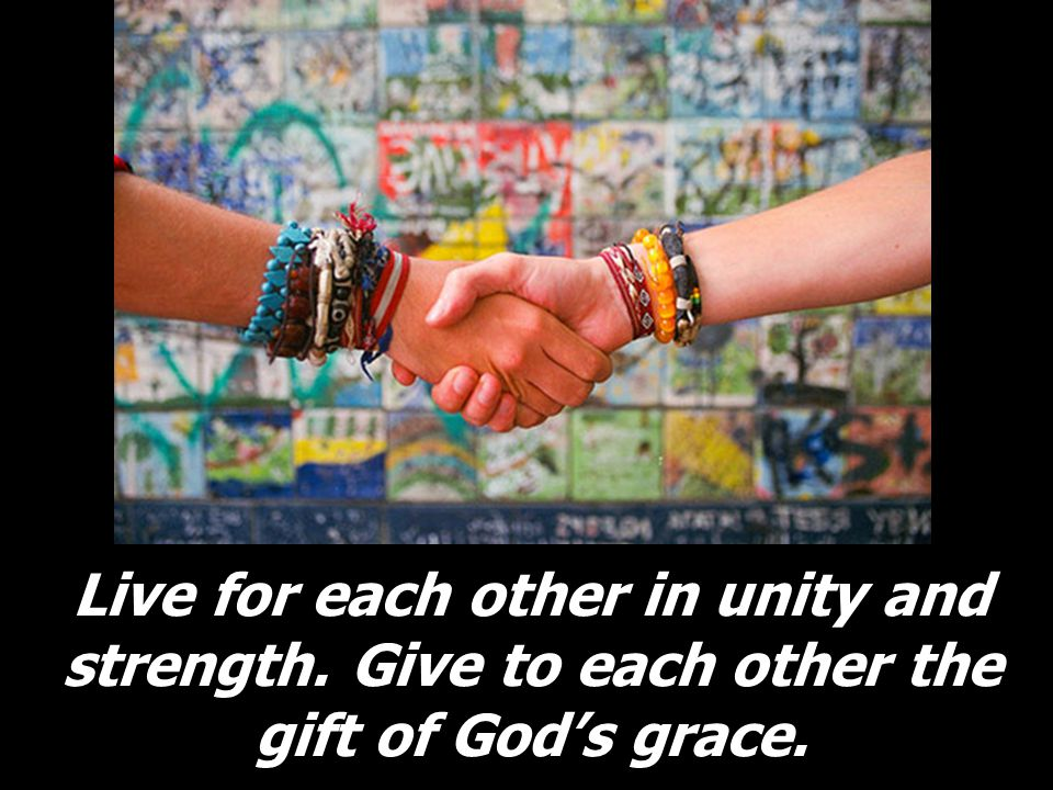 Live for each other in unity and strength