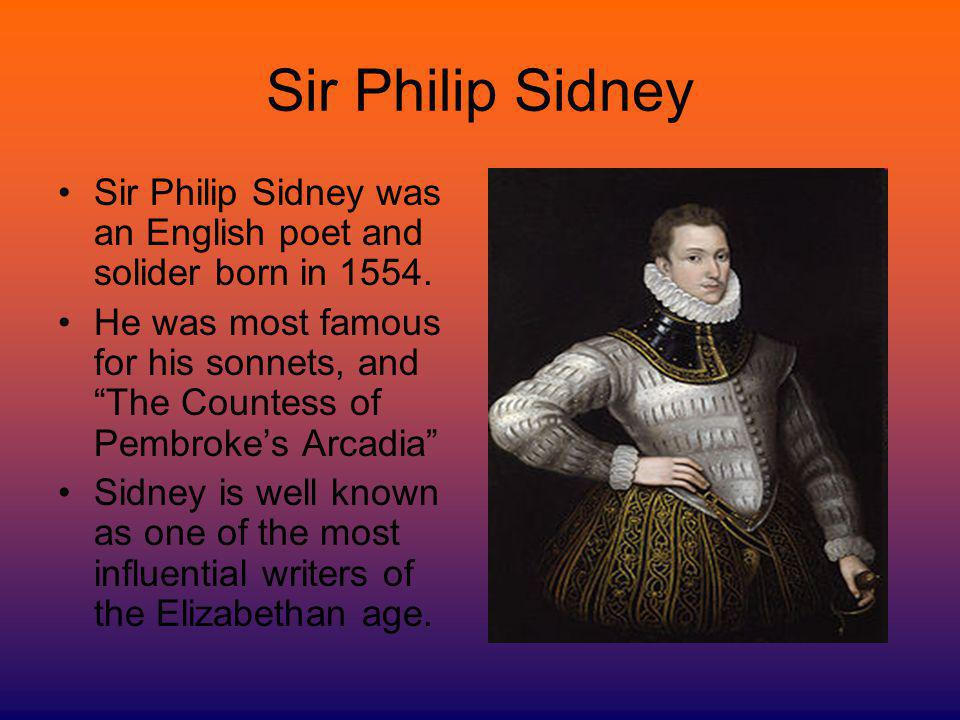 Sir Philip Sidney Sir Philip Sidney was an English poet and solider born in 1554.
