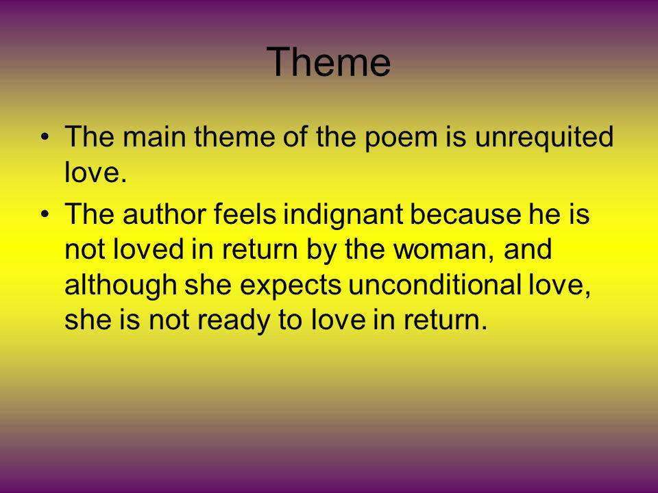 Theme The main theme of the poem is unrequited love.