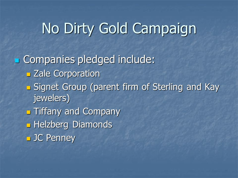 No Dirty Gold Campaign Companies pledged include: Zale Corporation