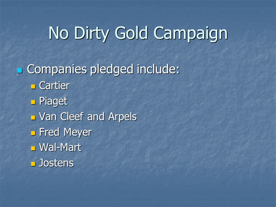No Dirty Gold Campaign Companies pledged include: Cartier Piaget