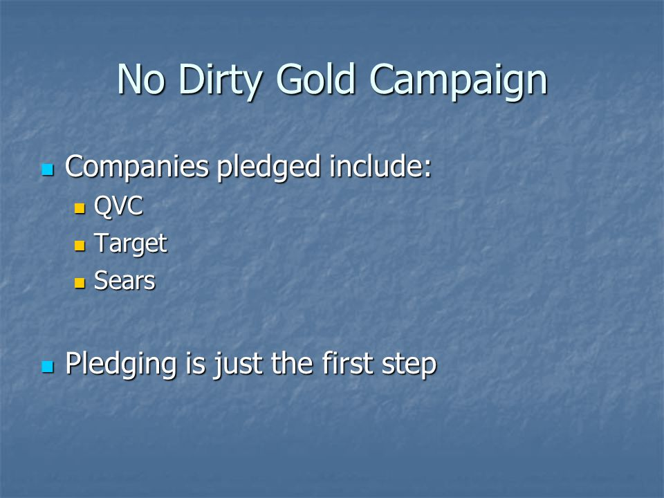 No Dirty Gold Campaign Companies pledged include: