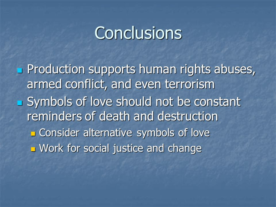 Conclusions Production supports human rights abuses, armed conflict, and even terrorism.
