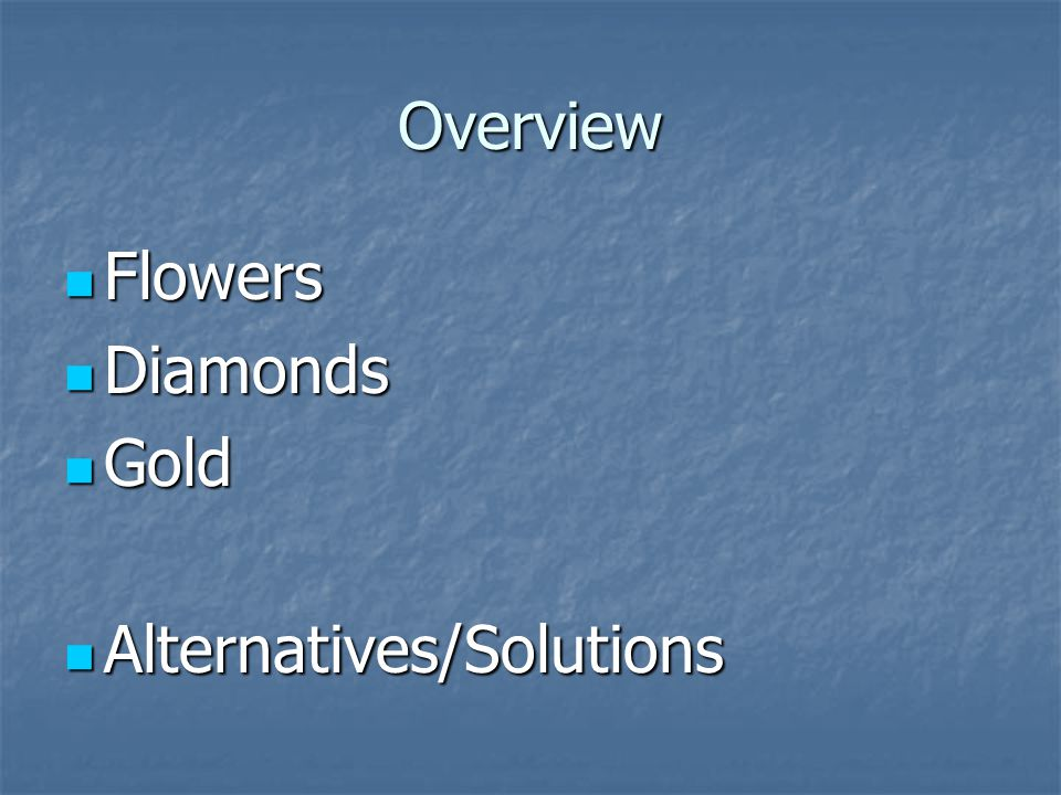 Overview Flowers Diamonds Gold Alternatives/Solutions