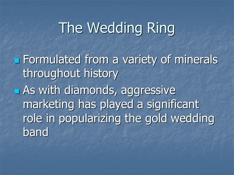 The Wedding Ring Formulated from a variety of minerals throughout history.