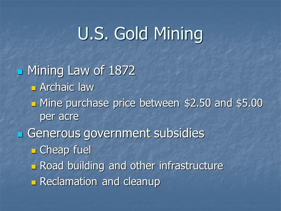 U.S. Gold Mining Mining Law of 1872 Generous government subsidies