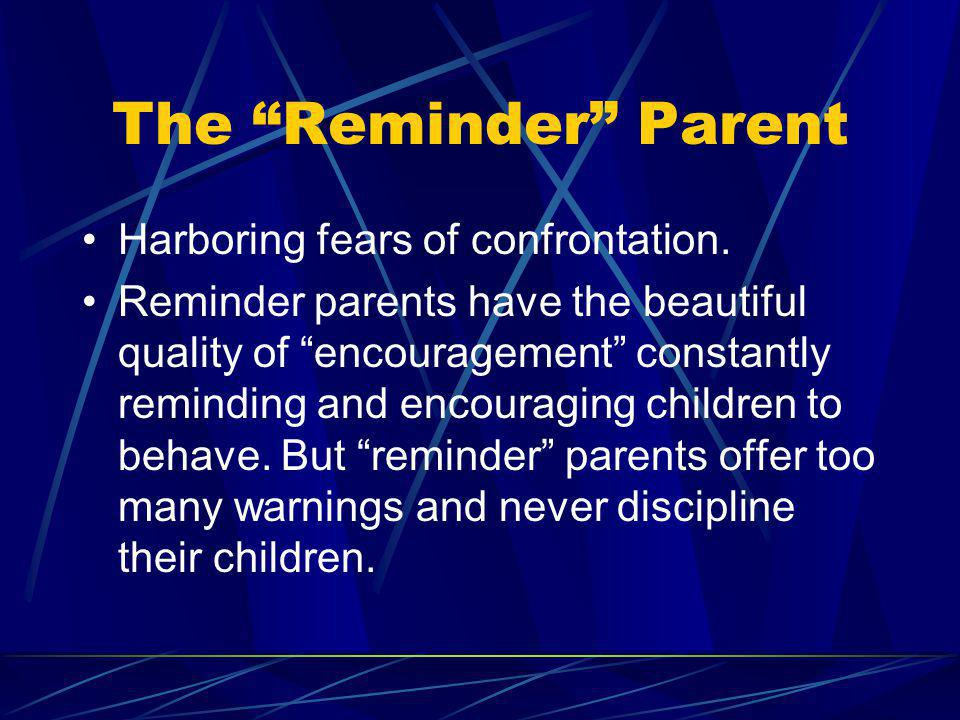 The Reminder Parent Harboring fears of confrontation.