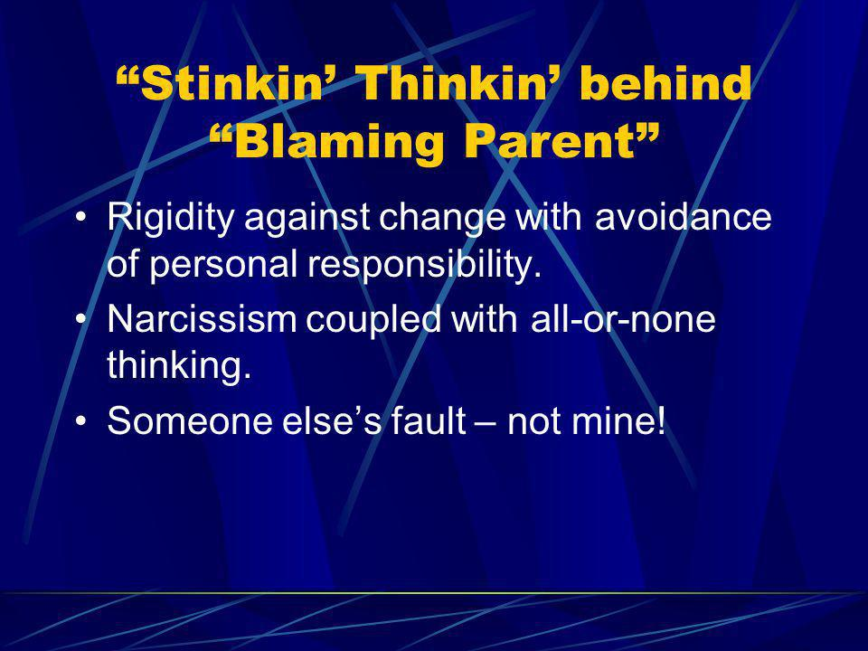Stinkin' Thinkin' behind Blaming Parent