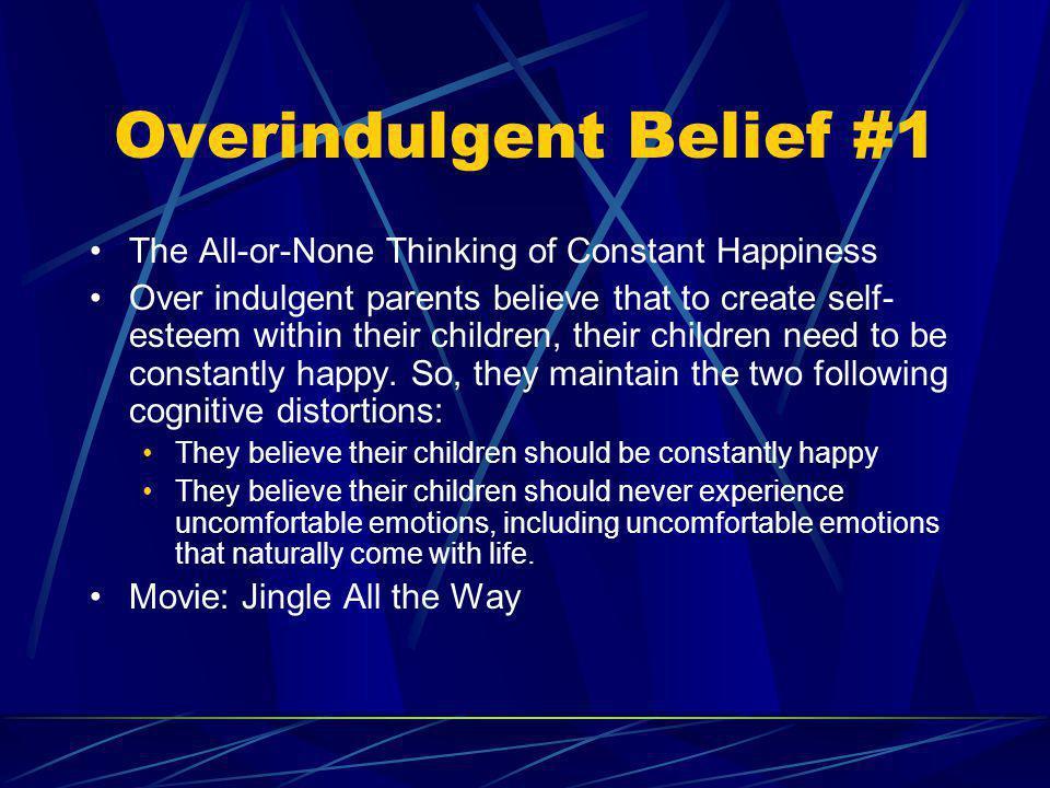 Overindulgent Belief #1