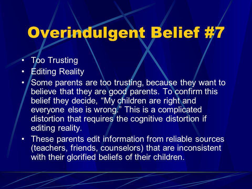 Overindulgent Belief #7