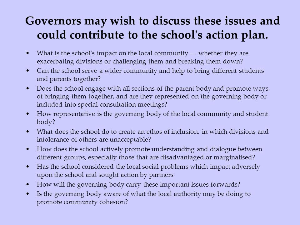 Governors may wish to discuss these issues and could contribute to the school s action plan.